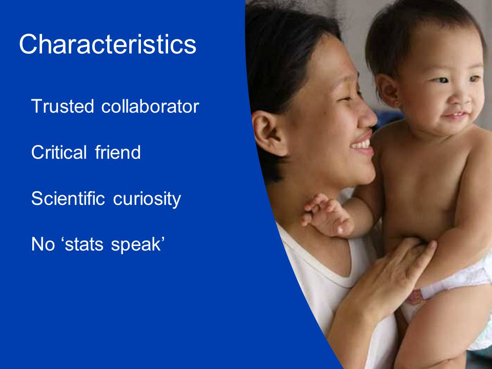 Characteristics Trusted collaborator Critical friend Scientific curiosity No 'stats speak'