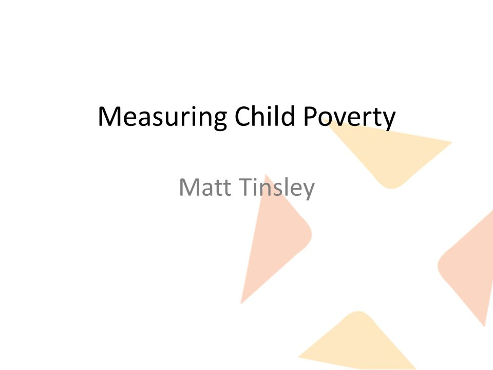 What we want from a measure Identifying the problem: – Accurately measures what we want to call poverty .