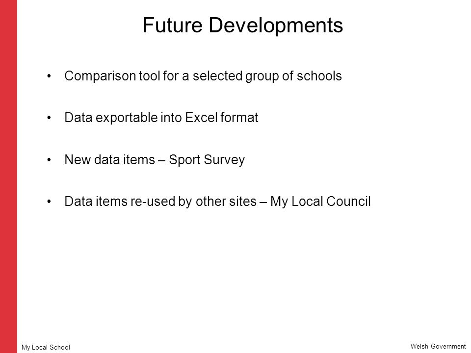 Future Developments Comparison tool for a selected group of schools Data exportable into Excel format New data items – Sport Survey Data items re-used
