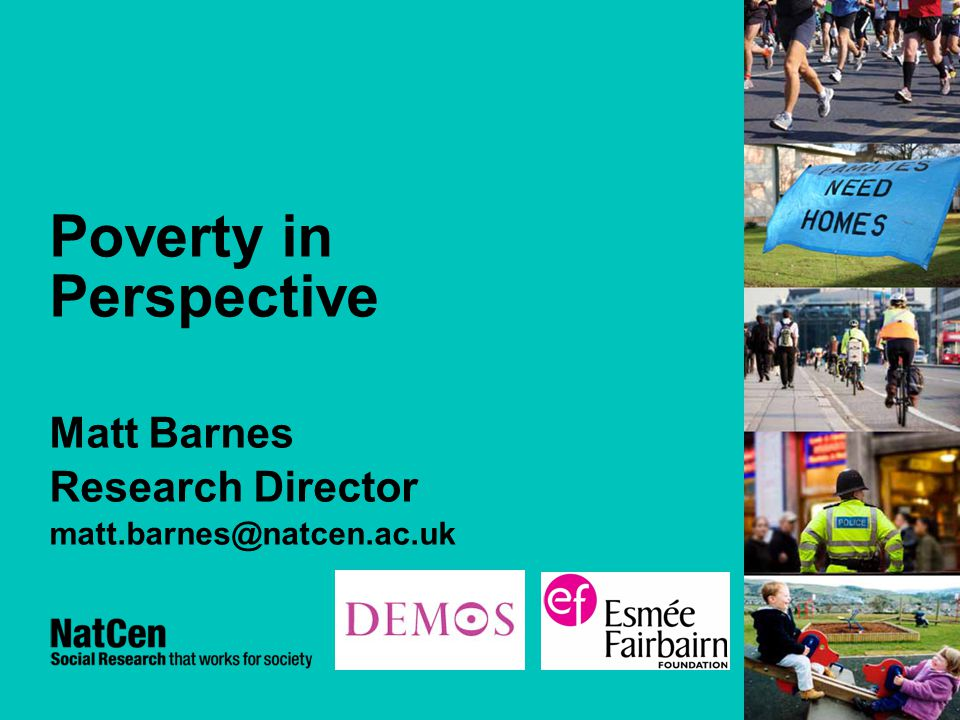 Poverty in Perspective Matt Barnes Research Director matt.barnes@natcen.ac.uk