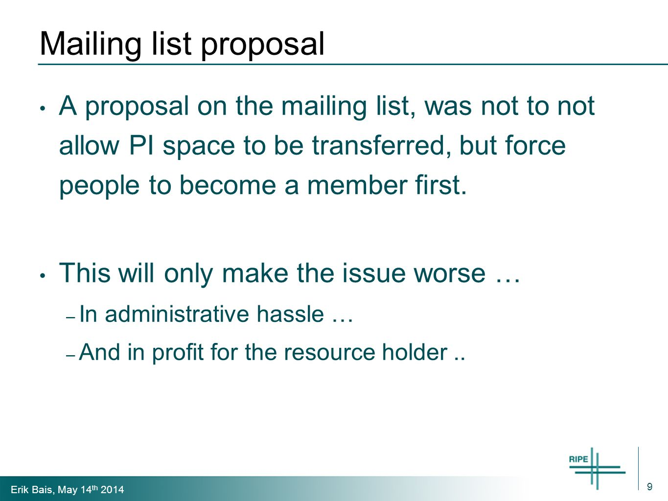 Erik Bais, May 14 th 2014 Mailing list proposal A proposal on the mailing list, was not to not allow PI space to be transferred, but force people to become a member first.