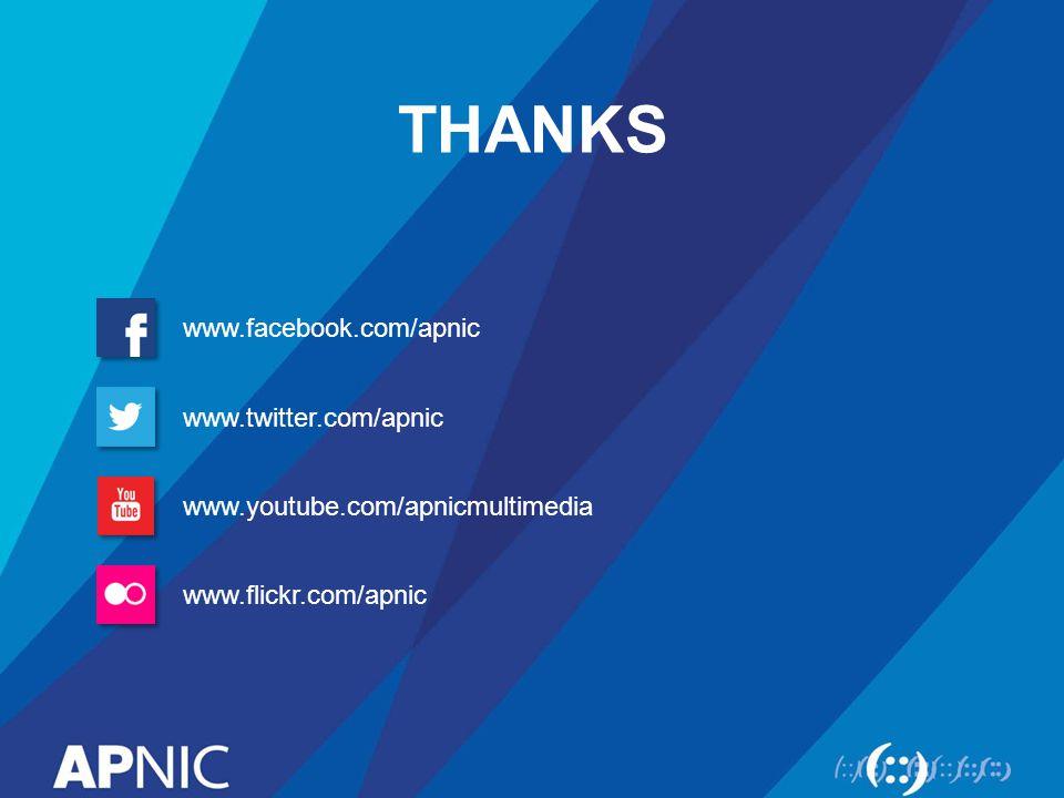 THANKS www.youtube.com/apnicmultimedia www.twitter.com/apnic www.flickr.com/apnic www.facebook.com/apnic