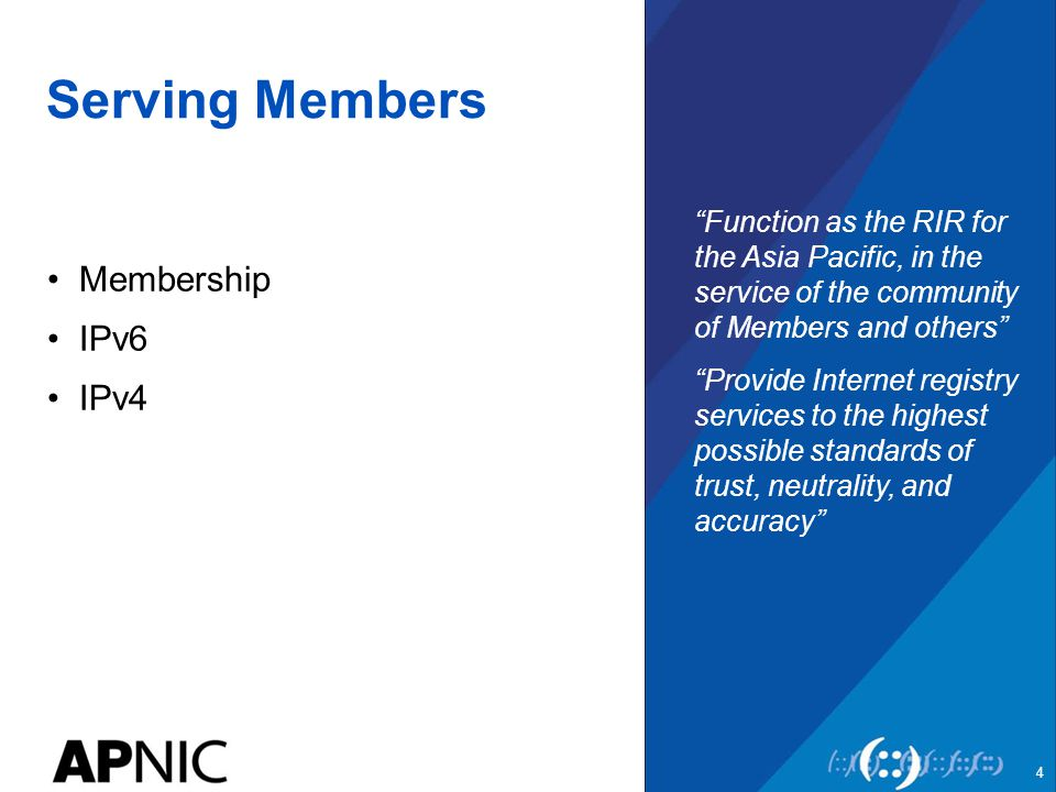 """Serving Members Membership IPv6 IPv4 """"Function as the RIR for the Asia Pacific, in the service of the community of Members and others"""" """"Provide Intern"""