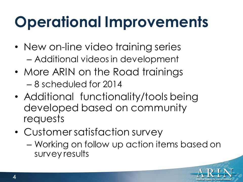 Operational Improvements New on-line video training series – Additional videos in development More ARIN on the Road trainings – 8 scheduled for 2014 A