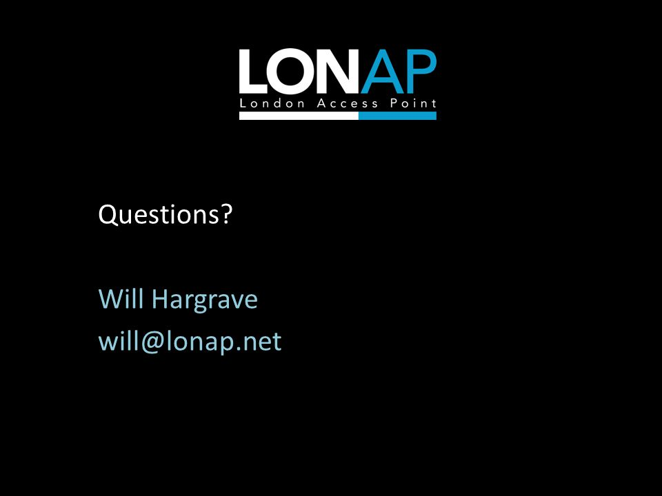 Questions? Will Hargrave will@lonap.net