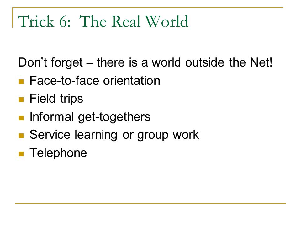 Trick 6: The Real World Don't forget – there is a world outside the Net.