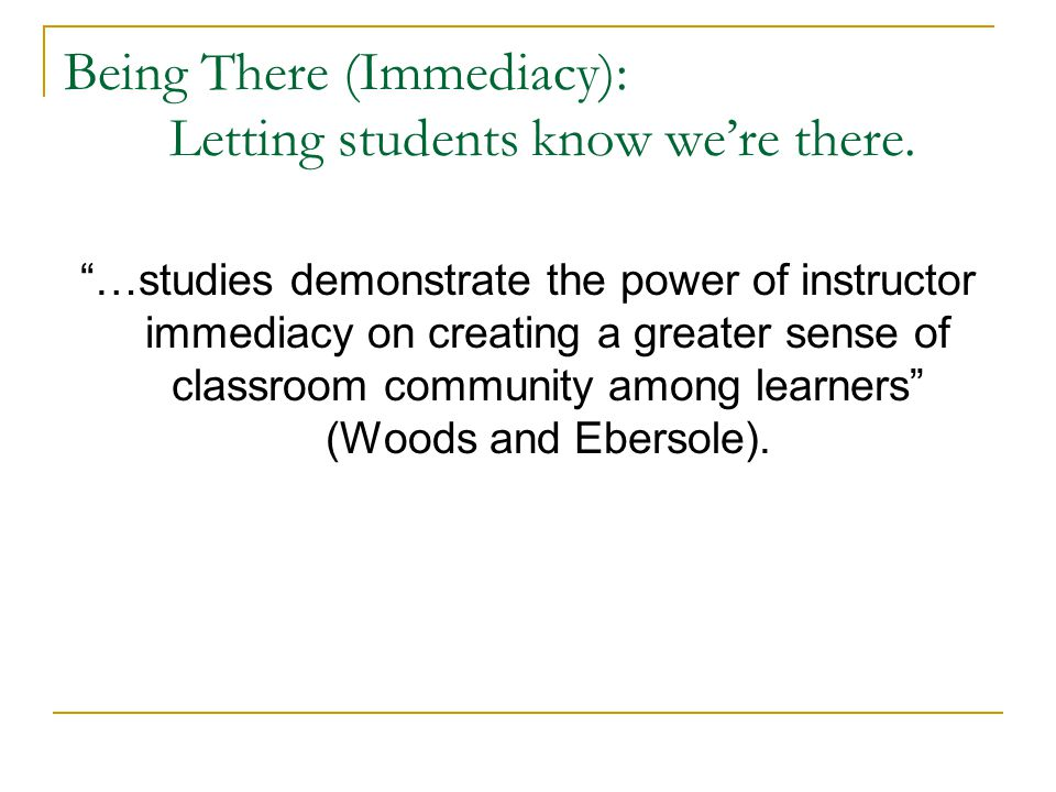 Being There (Immediacy): Letting students know we're there.
