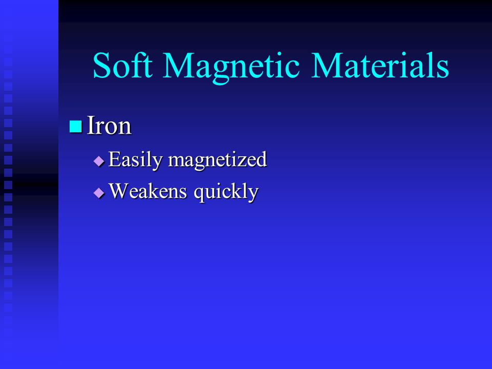 Soft Magnetic Materials Iron Iron  Easily magnetized  Weakens quickly