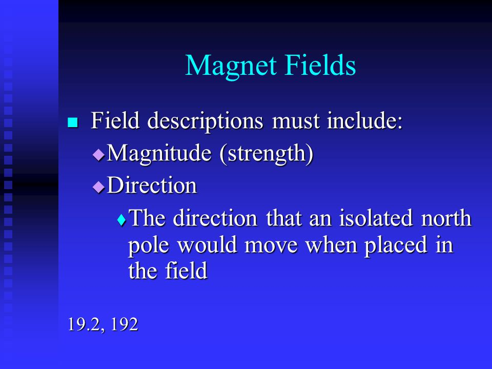 Magnet Fields Field descriptions must include: Field descriptions must include:  Magnitude (strength)  Direction  The direction that an isolated no