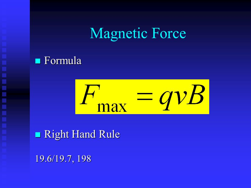 Magnetic Force Formula Formula Right Hand Rule Right Hand Rule 19.6/19.7, 198