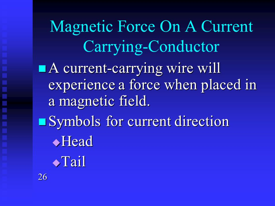 Magnetic Force On A Current Carrying-Conductor A current-carrying wire will experience a force when placed in a magnetic field. A current-carrying wir