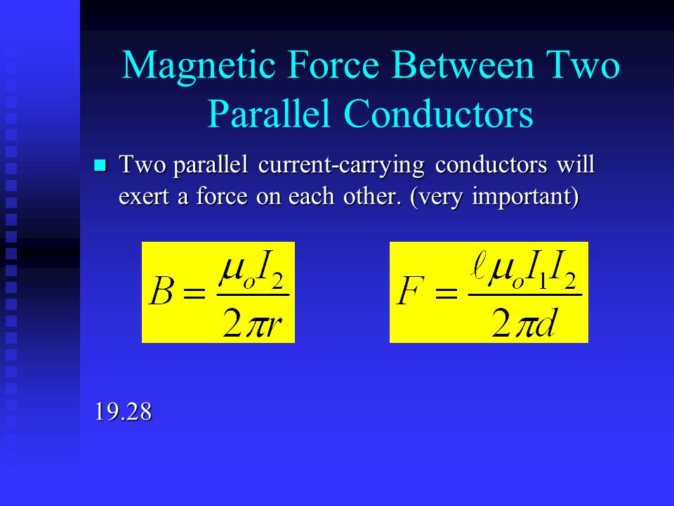 Magnetic Force Between Two Parallel Conductors Two parallel current-carrying conductors will exert a force on each other. (very important) Two paralle