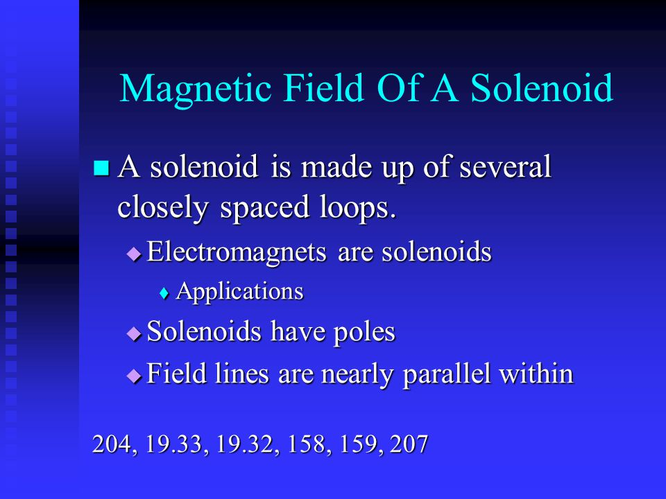 Magnetic Field Of A Solenoid A solenoid is made up of several closely spaced loops. A solenoid is made up of several closely spaced loops.  Electroma