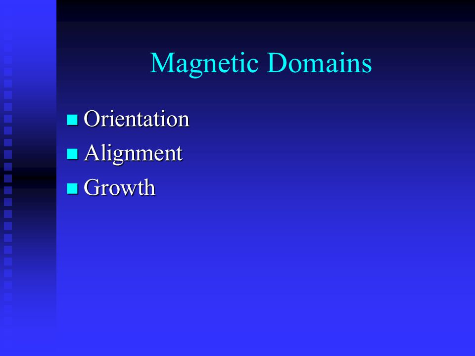 Magnetic Domains Orientation Orientation Alignment Alignment Growth Growth