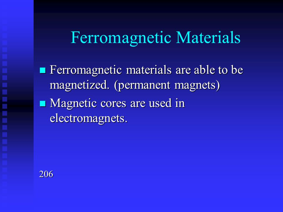 Ferromagnetic Materials Ferromagnetic materials are able to be magnetized. (permanent magnets) Ferromagnetic materials are able to be magnetized. (per