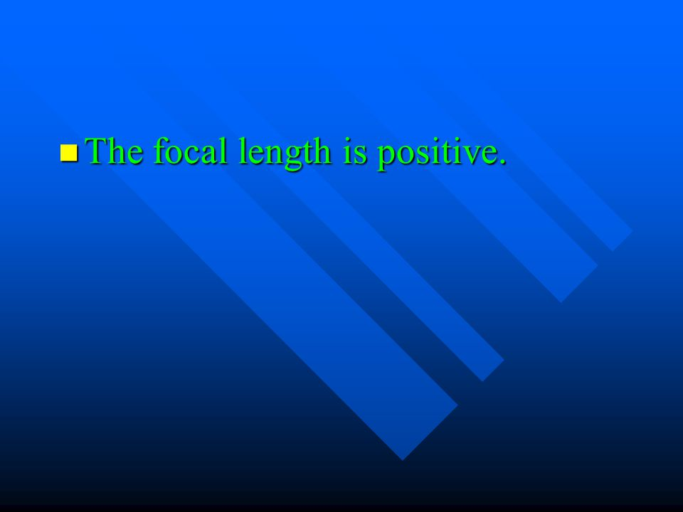The focal length is positive. The focal length is positive.