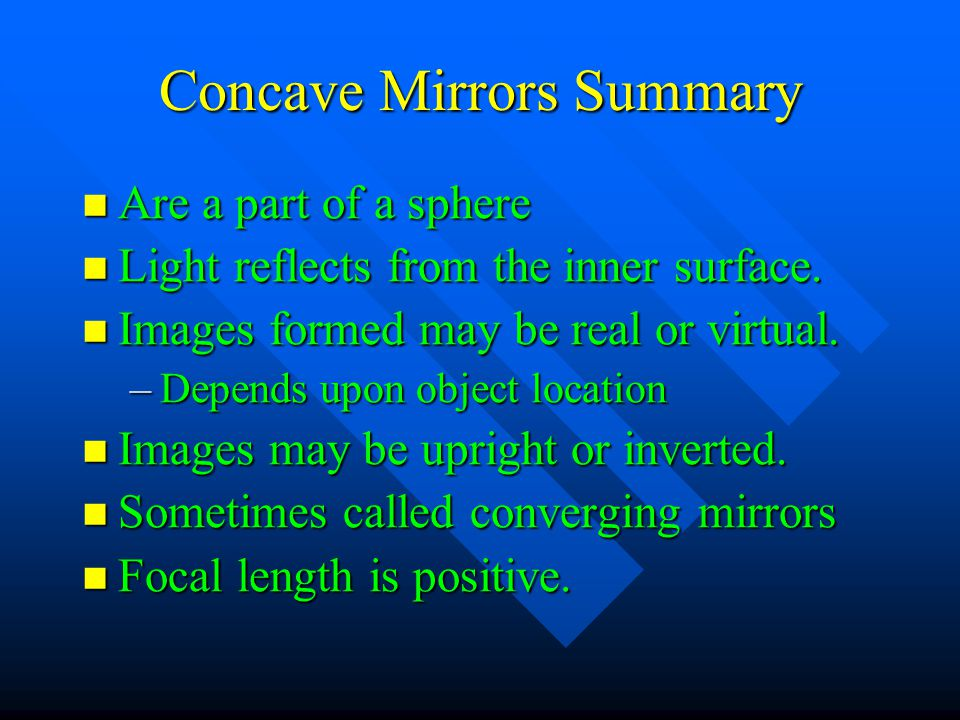 Concave Mirrors Summary Are a part of a sphere Are a part of a sphere Light reflects from the inner surface. Light reflects from the inner surface. Im