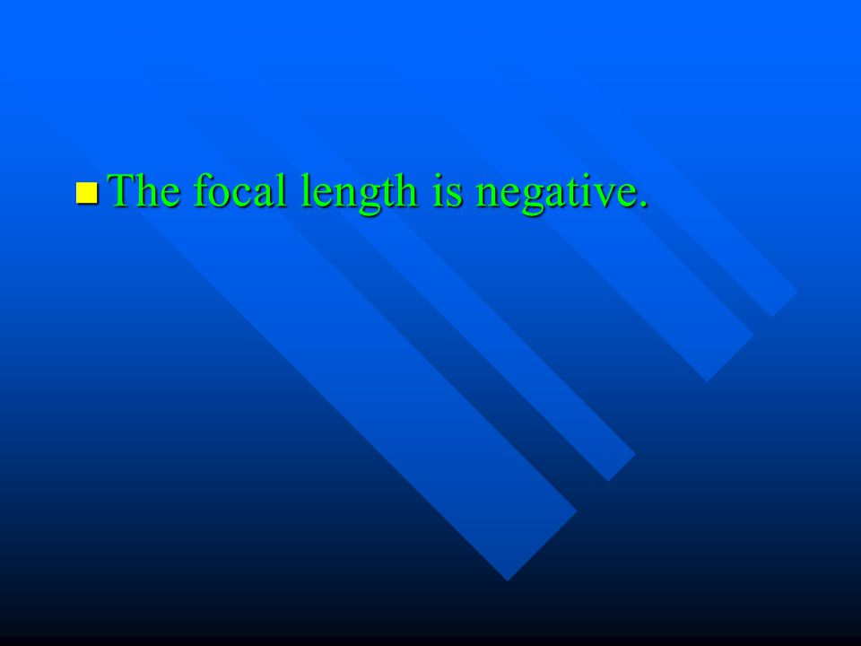 The focal length is negative. The focal length is negative.