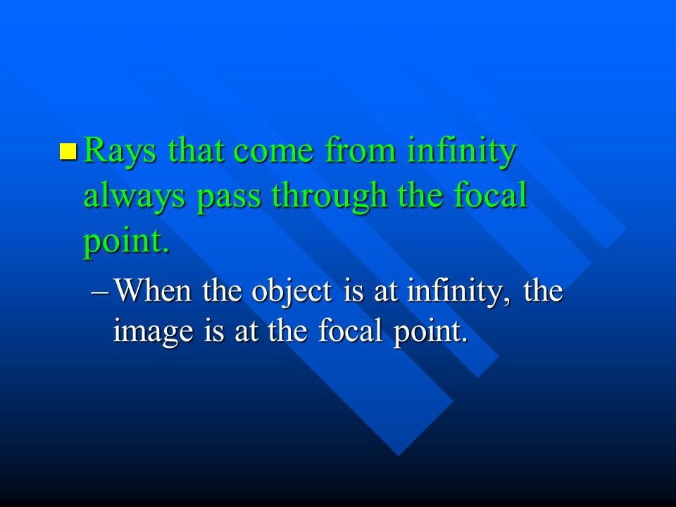 Rays that come from infinity always pass through the focal point. Rays that come from infinity always pass through the focal point. –When the object i
