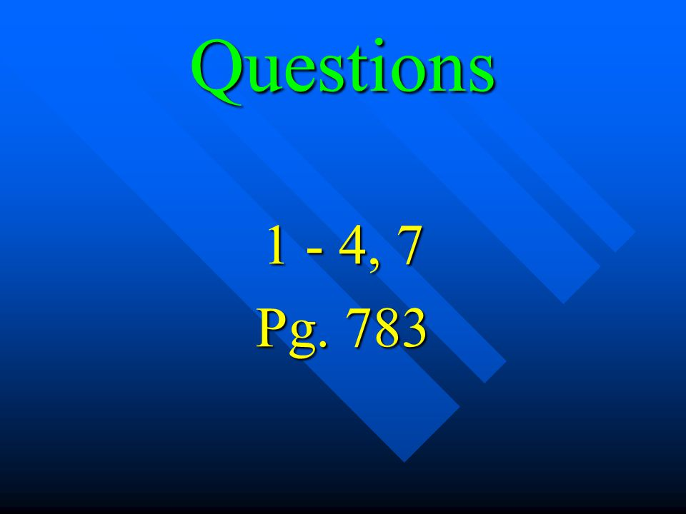 Questions 1 - 4, 7 Pg. 783