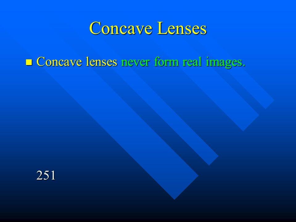 Concave Lenses Concave lenses never form real images. 251 Concave lenses never form real images. 251
