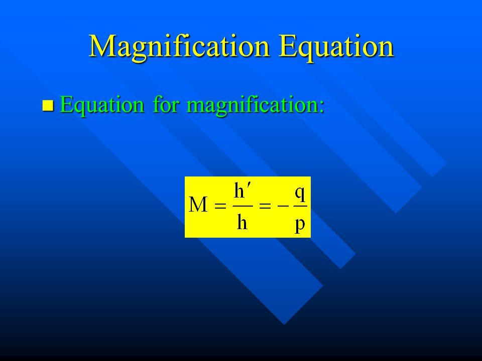 Magnification Equation Equation for magnification: Equation for magnification: