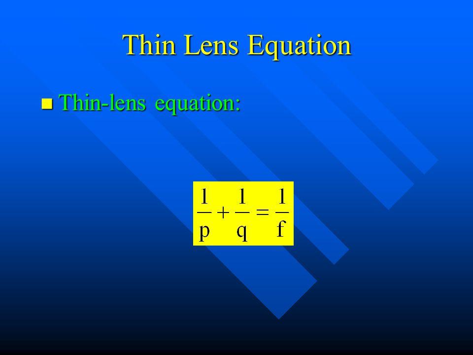 Thin Lens Equation Thin-lens equation: Thin-lens equation:
