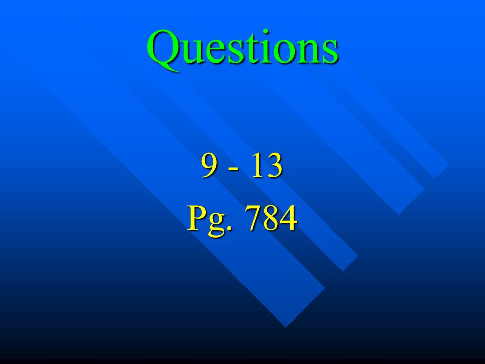Questions 9 - 13 Pg. 784