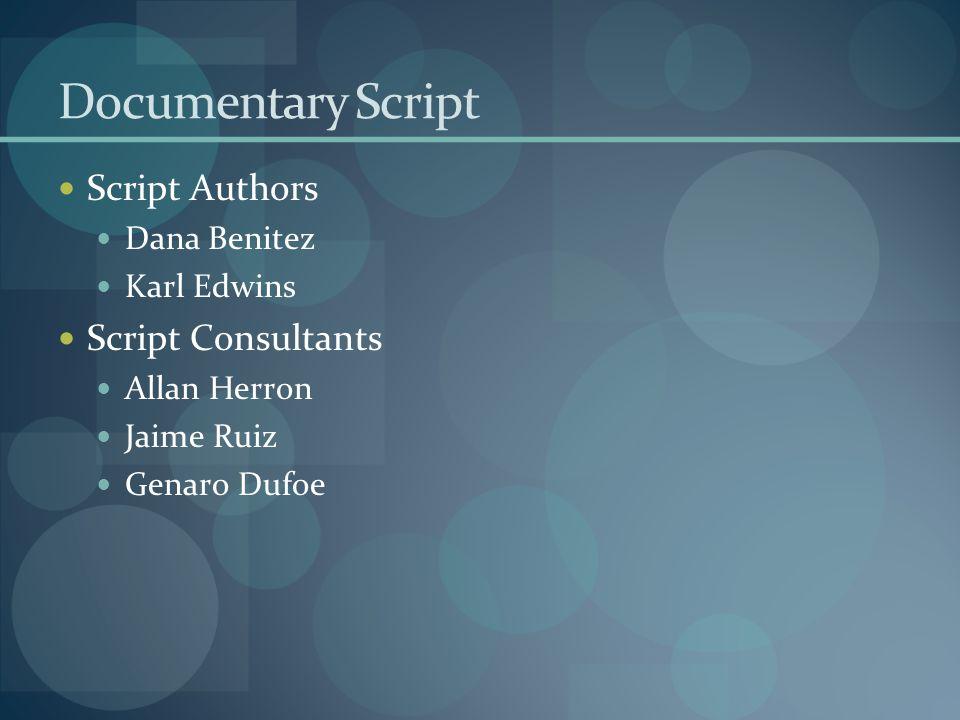 Documentary Script Script Authors Dana Benitez Karl Edwins Script Consultants Allan Herron Jaime Ruiz Genaro Dufoe