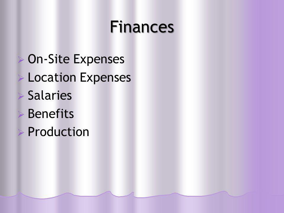 Finances  On-Site Expenses  Location Expenses  Salaries  Benefits  Production