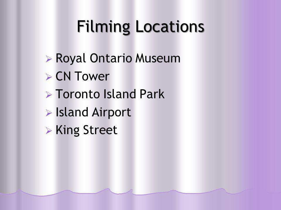 Filming Locations  Royal Ontario Museum  CN Tower  Toronto Island Park  Island Airport  King Street