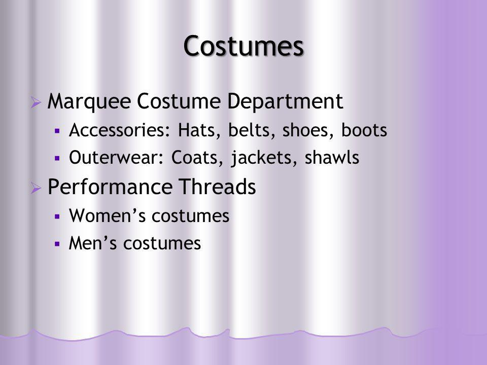 Costumes  Marquee Costume Department  Accessories: Hats, belts, shoes, boots  Outerwear: Coats, jackets, shawls  Performance Threads  Women's costumes  Men's costumes