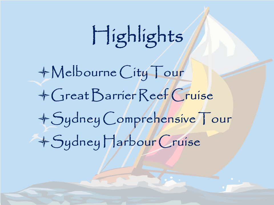 Highlights Melbourne City Tour Great Barrier Reef Cruise Sydney Comprehensive Tour Sydney Harbour Cruise
