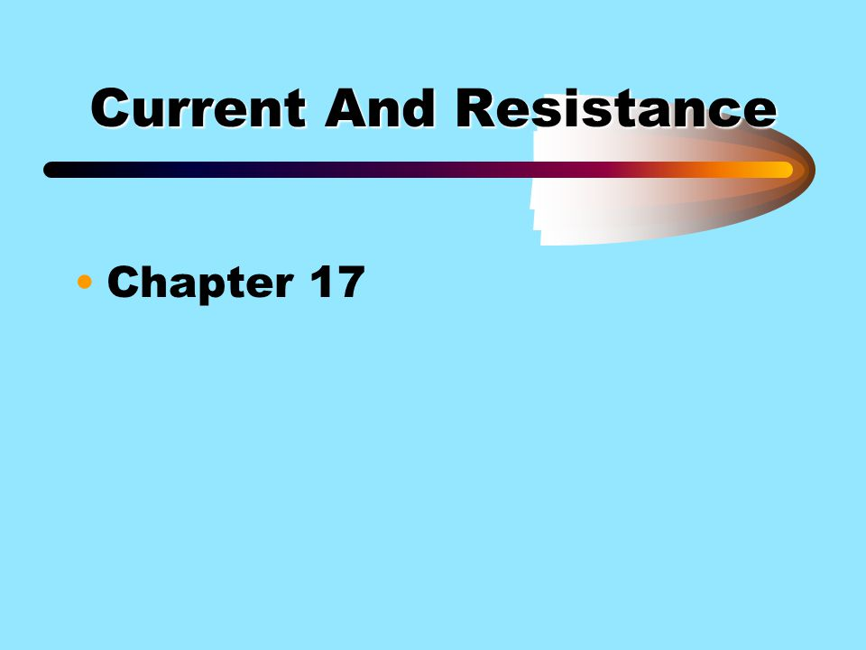 Current And Resistance Chapter 17
