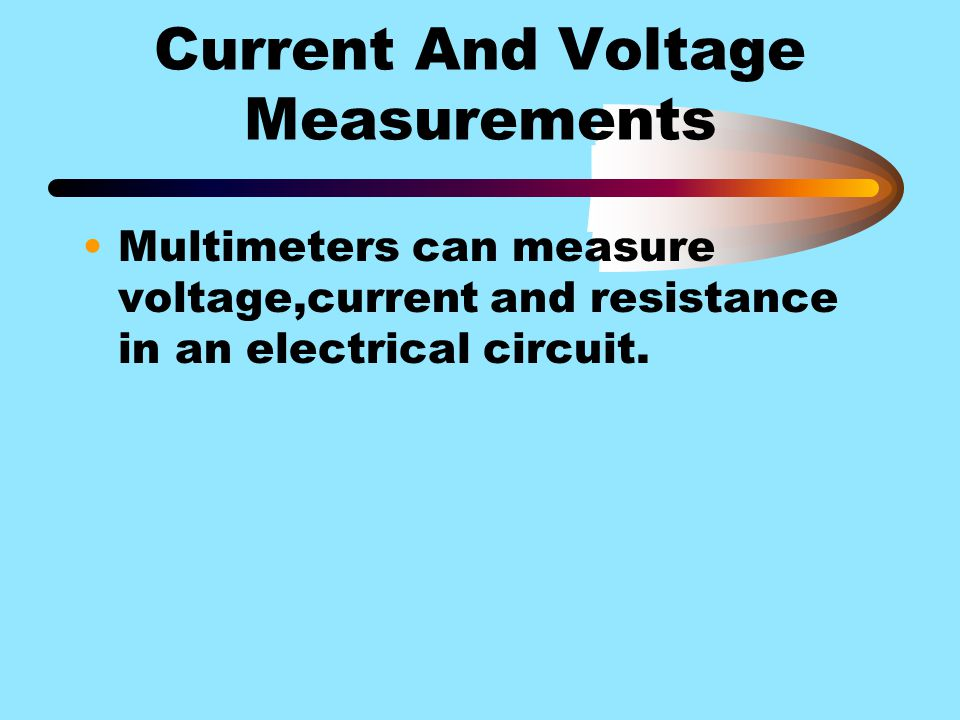 Current And Voltage Measurements Multimeters can measure voltage,current and resistance in an electrical circuit.