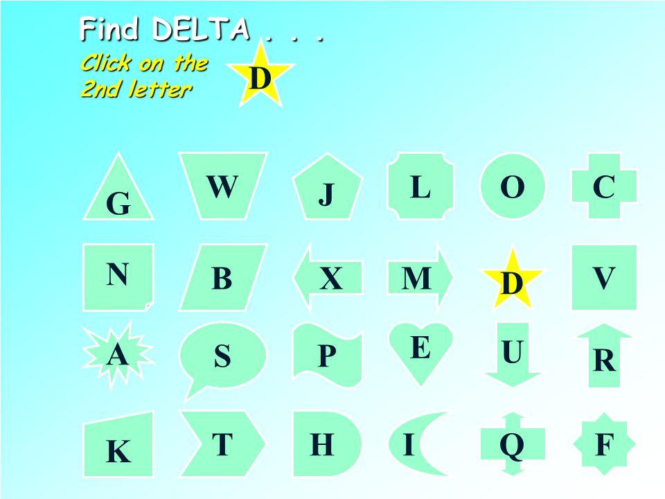 Find DELTA... Click on the 1st letter G CL J W O N VMXB A R PS U K F IHTQ E D