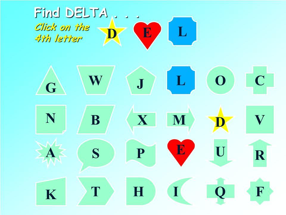 Find DELTA... Click on the 3rd letter G C J W O N VMXB D A R PS U K F IHTQ D E E L