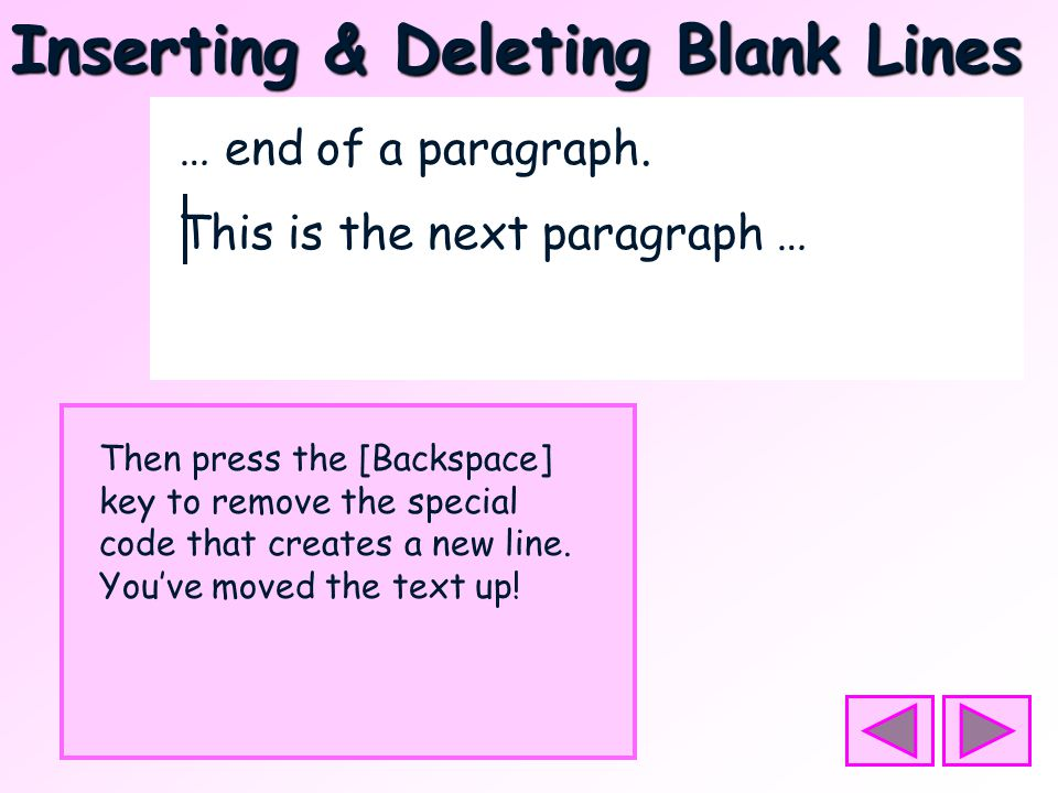 Inserting & Deleting Blank Lines Suppose you are keying a paragraph and get to the end.