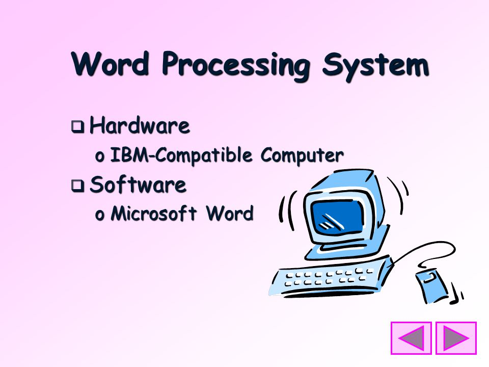 Word Processing System  Hardware oIBM-Compatible Computer  Software oMicrosoft Word