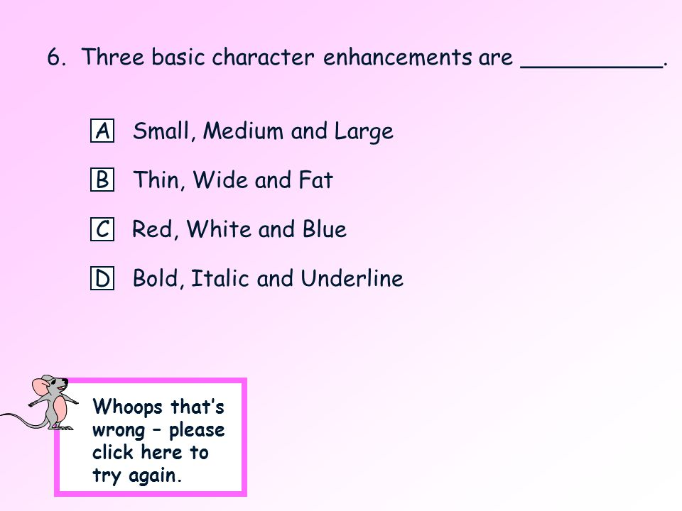 6. Three basic character enhancements are __________.
