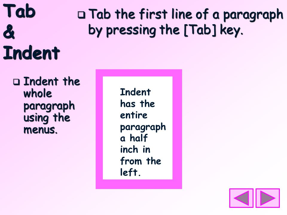 Tab& Indent  Tab the first line of a paragraph by pressing the [Tab] key.