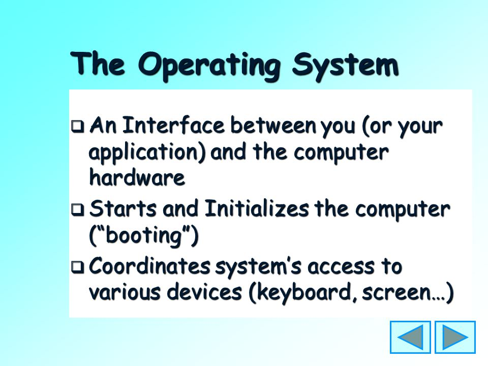 Systems Software  An Interface between you and the computer hardware  An Interface between your application software and the computer hardware