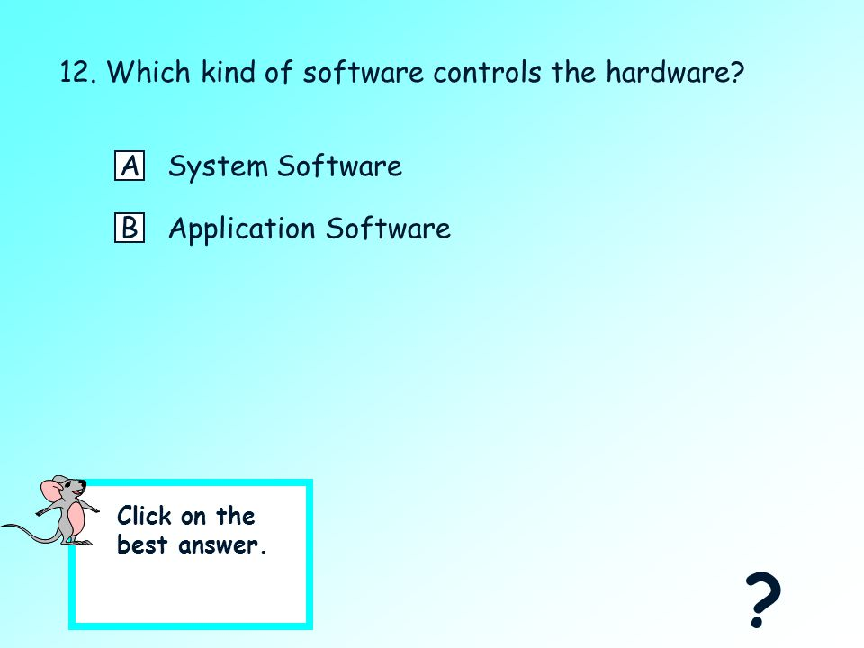 "11. What is another name for ""Software?"" ASystem BCPU CComputer Program DProcessor Yes, Software is a Computer Program."