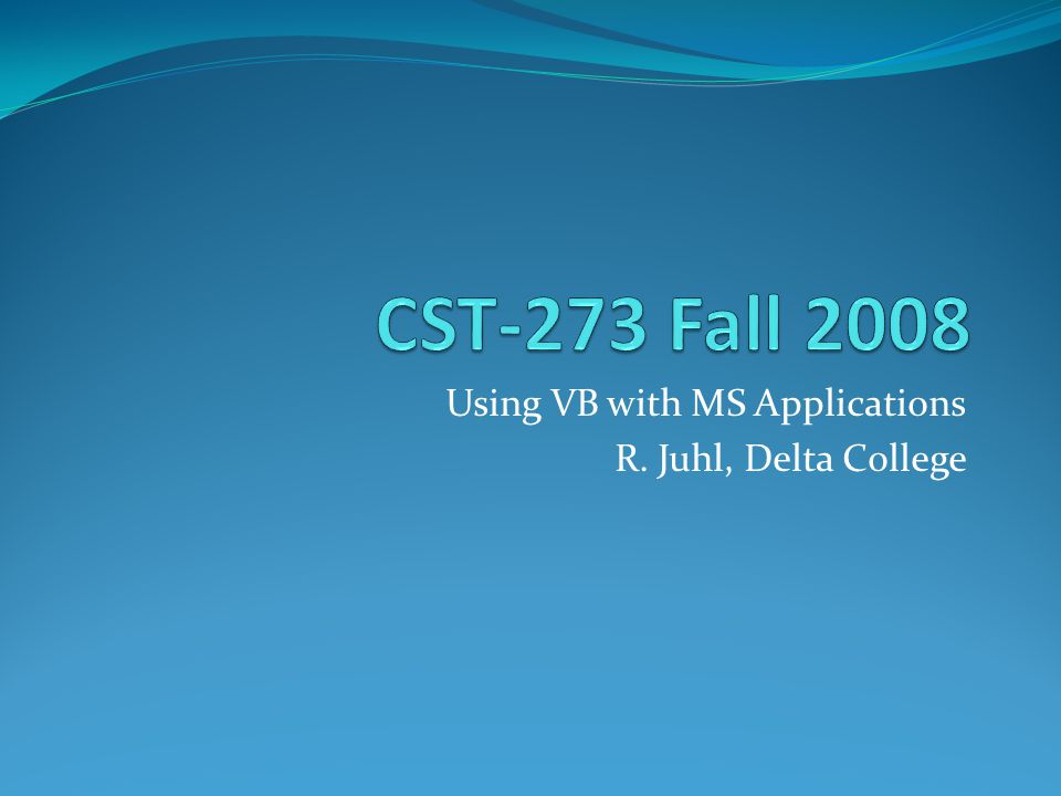 Using VB with MS Applications R. Juhl, Delta College