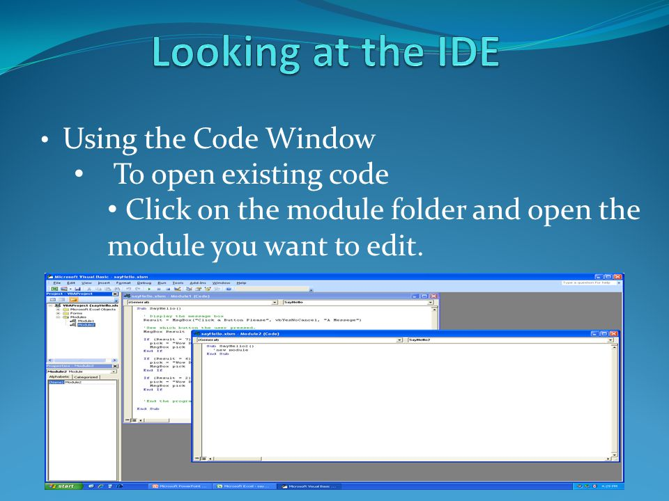 Using the Code Window To open existing code Click on the module folder and open the module you want to edit.