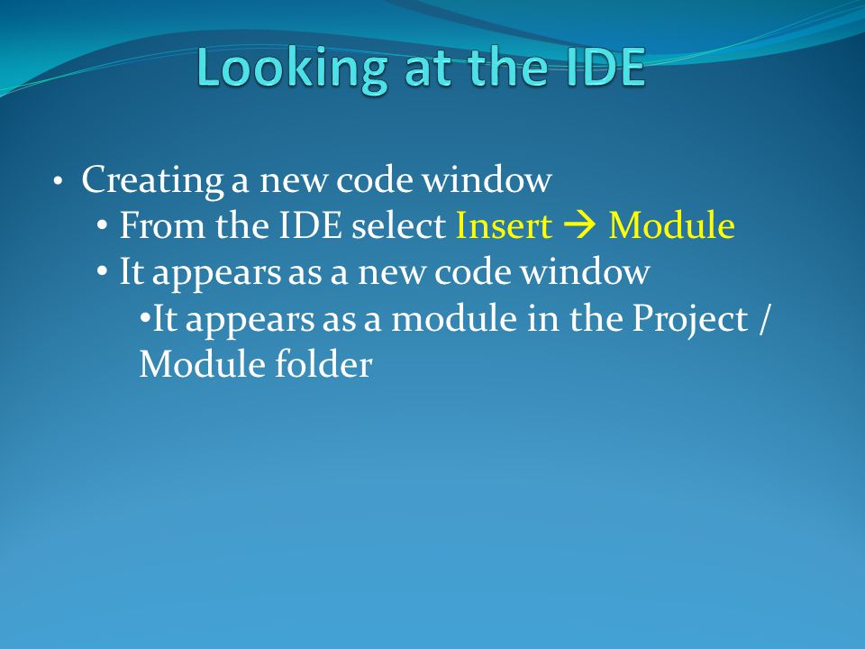 Creating a new code window From the IDE select Insert  Module It appears as a new code window It appears as a module in the Project / Module folder