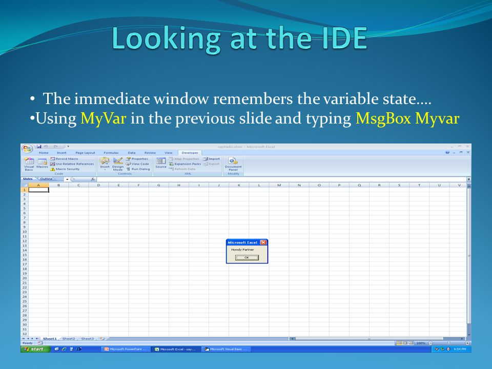 The immediate window remembers the variable state…. Using MyVar in the previous slide and typing MsgBox Myvar