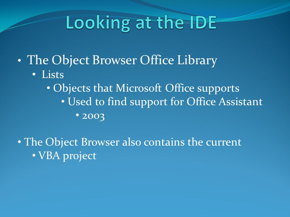 The Object Browser Office Library Lists Objects that Microsoft Office supports Used to find support for Office Assistant 2003 The Object Browser also