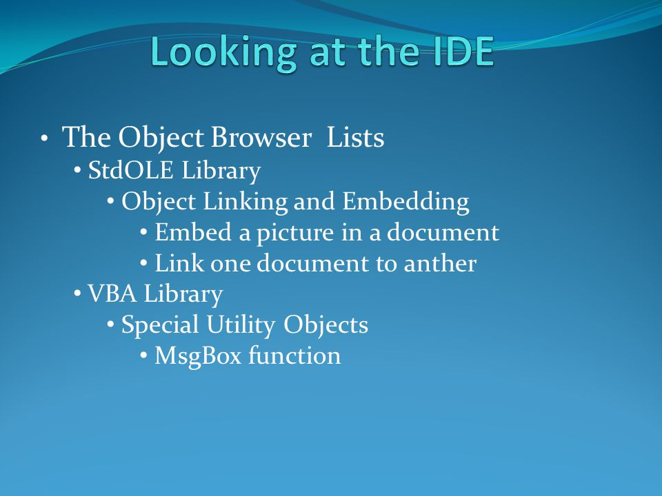 The Object Browser Lists StdOLE Library Object Linking and Embedding Embed a picture in a document Link one document to anther VBA Library Special Utility Objects MsgBox function