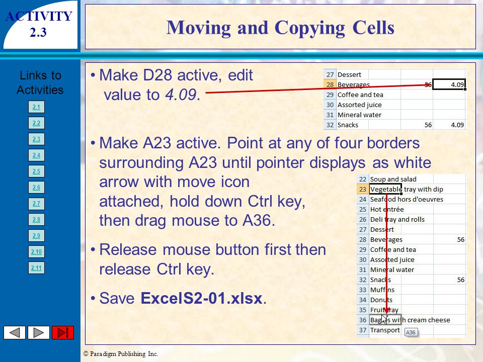 © Paradigm Publishing Inc. Links to Activities 2.1 2.2 2.3 2.4 2.5 2.6 2.7 2.8 2.9 2.10 2.11 Moving and Copying Cells Make D28 active, edit value to 4